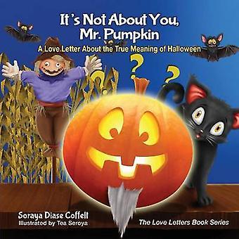 Its Not About You Mr. Pumpkin by Soraya Diase Coffelt