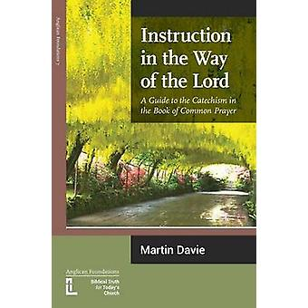 Instruction in the Way of the Lord A Guide to the Catechism in the Book of Common Prayer by Davie & Martin