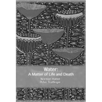 Water A Matter of Life and Death by Habel & Norman