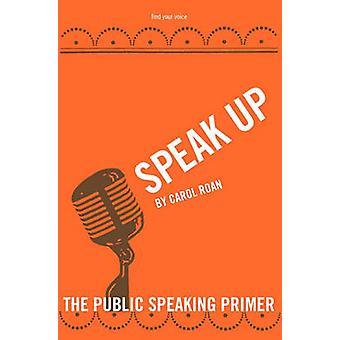 Speak Up The Public Speaking Primer by Roan & Carol