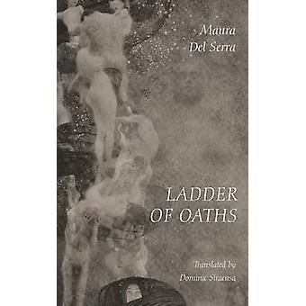 Ladder of Oaths Poems Aphorisms  Other Things by Del Serra & Maura