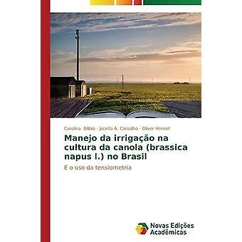 Manejo da irrigao na cultura da canola brassica napus l. no Brasil by Bilibio Carolina
