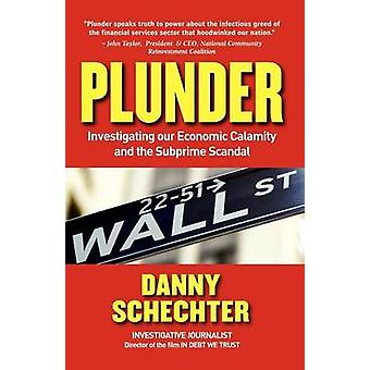Plunder Investigating Our Economic Calamity and the Subprime Scandal by Schechter & Danny