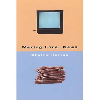 Making Local News by Phyllis Kaniss - 9780226423487 Book