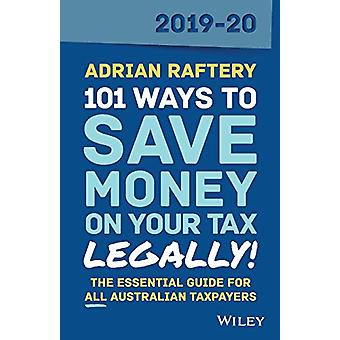 101 Ways to Save Money on Your Tax - Legally! 2019-2020 by Adrian Raf