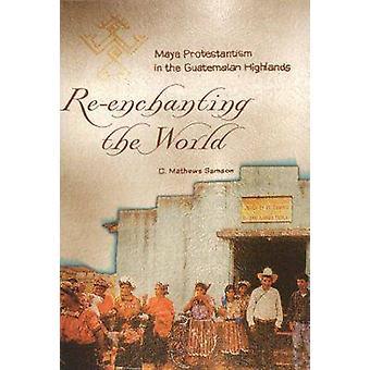Die Welt neu bezaubern - Maya-Protestantismus im guatemaltekischen Hochland