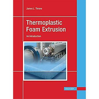Thermoplastic Foam Extrusion - An Introduction by James L Throne - 978