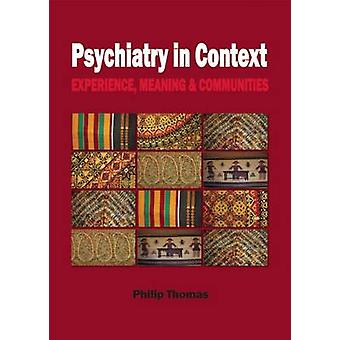 Psychiatry in Context - Experience - Meaning & Communities by Philip T