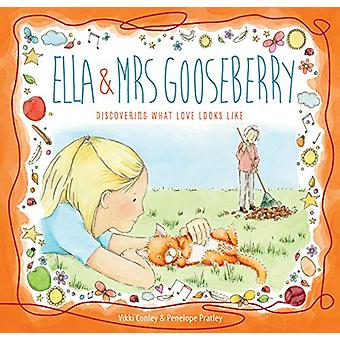 Ella and Mrs Gooseberry - Discovering What Love Looks Like by Vikki Co