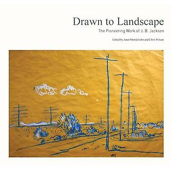 Drawn to Landscape - The Pioneering Work of J. B. Jackson by Janet Men