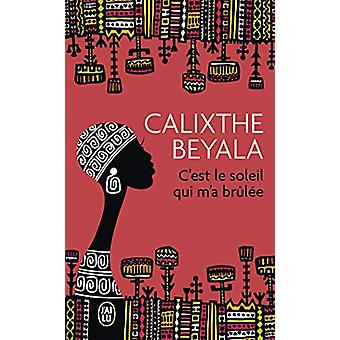C'est le soleil qui m'a brulee by Calixthe Beyala - 9782290025123 Book
