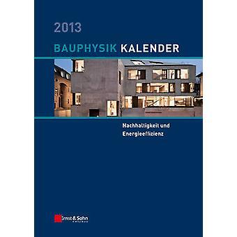 Bauphysik-Kalender 2013 - Schwerpunkt - Nachhaltigkeit Und Energieeffi