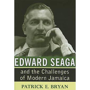 Edward Seaga and the Challenges of Modern Jamaica by Patrick E. Bryan