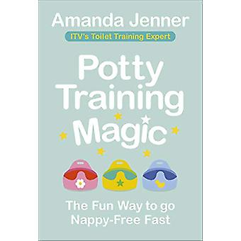 Potty Training Magic - The Fun Way to go Nappy-Free Fast by Amanda Jen
