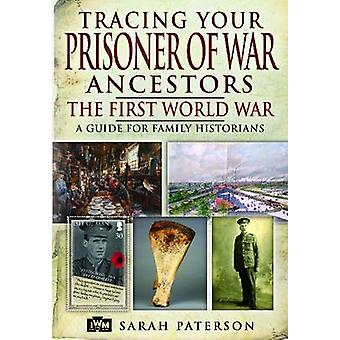 Tracing Your Prisoner of War Ancestors - The First World War by Sarah