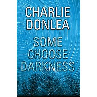 Some Choose Darkness by Charlie Donlea - 9781496713810 Book