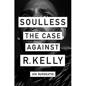 Soulless - The Case Against R. Kelly by Jim DeRogatis - 9781419740077