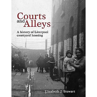 Courts and Alleys - A history of Liverpool courtyard housing by Elizab