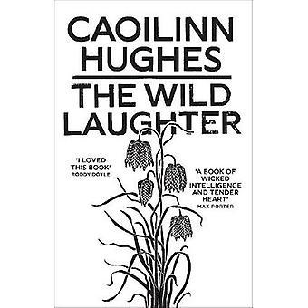 The Wild Laughter de Caoilinn Hughes - 9781786077806 Livre