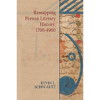 Remapping Persian Literary History - 1700-1900 by Kevin Schwartz - 97