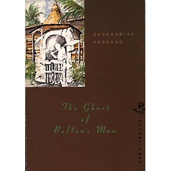 The Ghost of Bellow's Man by Sasenarine Persaud - 9780948833311 Book
