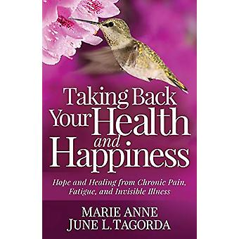 Taking Back Your Health and Happiness - Hope and Healing from Chronic