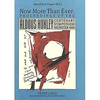 Now More Than Ever: Proceedings of the Aldous Huxley Centenary Symposium, Munster 1994