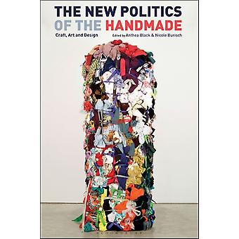 The New Politics of the Handmade by Edited by Nicole Burisch Edited by Anthea Black