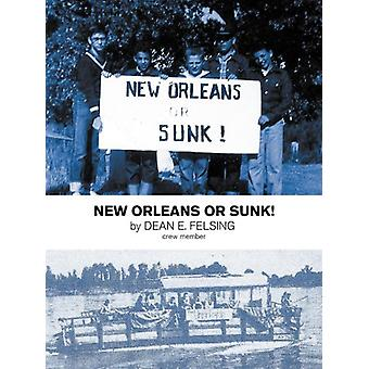 New Orleans or Sunk! by Dean E Felsing - 9781458200921 Book