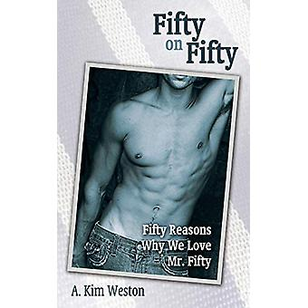 Fifty on Fifty - Fifty Reasons Why We Love Mr. Fifty by A Kim Weston -