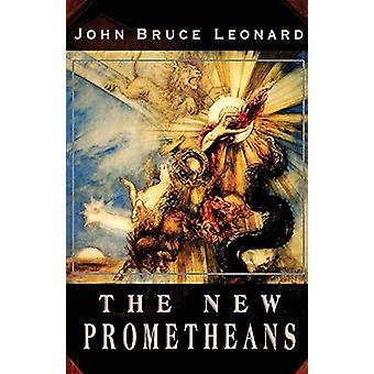 The New Prometheans by John Bruce Leonard - 9781912975136 Book