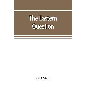 The Eastern question - a reprint of letters written 1853-1856 dealing