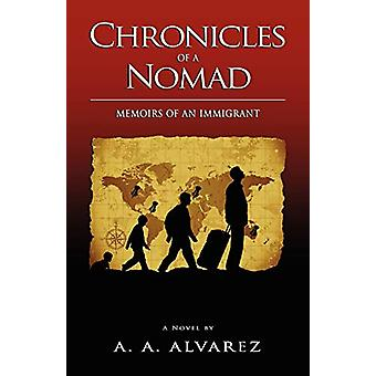 Chronicles of a Nomad - Memoirs of an Immigrant by A. A. Alvarez - 978