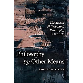 Philosophy by Other Means by Robert B. Pippin