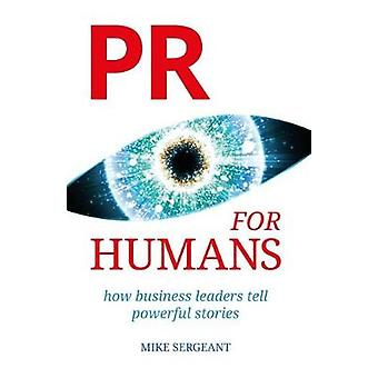 PR for Humans How business leaders tell powerful stories
