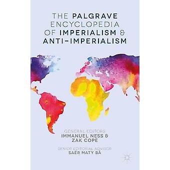 The Palgrave Encyclopedia of Imperialism and AntiImperialism by Immanuel Ness
