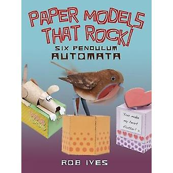 Paper Models That Rock by Rob Ives