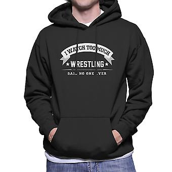 I Watch Too Much Wrestling Said No One Ever Men's Hooded Sweatshirt