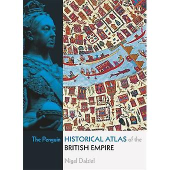 The Penguin Historical Atlas of the British Empire by Nigel Dalziel -