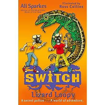 S.W.I.T.C.H 7 - Lizard Loopy by Ali Sparkes - Ross Collins - 978019273