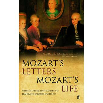 Mozart's Letters - Mozart's Life - Selected Letters (Main) by Robert S