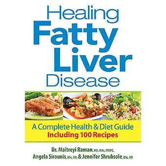 Healing Fatty Liver Disease - A Complete Health & Diet Guide - Includi