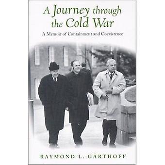 A Journey through the Cold War - A Memoir of Containment and Coexisten
