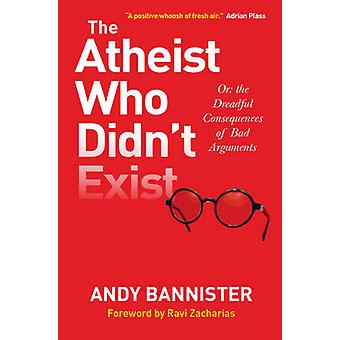 The Atheist Who Didn't Exist - Or - the Dreadful Consequences of Bad Ar