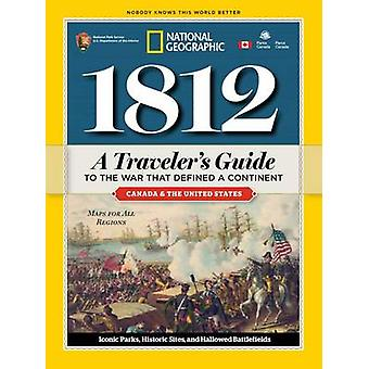 1812 - A Traveler's Guide to the War That Defined a Continent by Natio