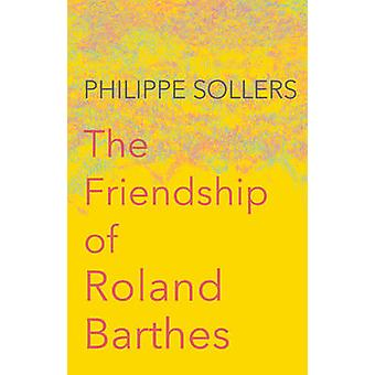 The Friendship of Roland Barthes by Philippe Sollers - Andrew Brown -