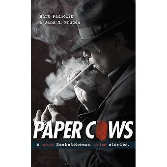 Paper Cows - & More Saskatchewan Crime Stories by Barb Pacholik - Jana