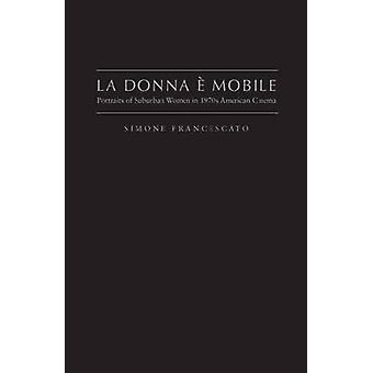 La Donna e' Mobile - Portretten van Suburban Women in de jaren zeventig Amerikaans
