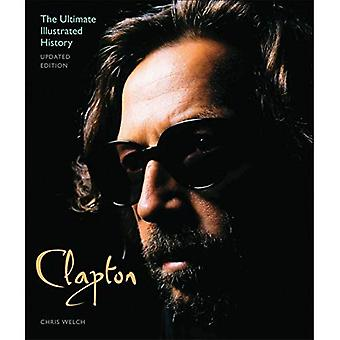 Clapton - aktualisierte Ausgabe: Die ultimative illustrierte Geschichte