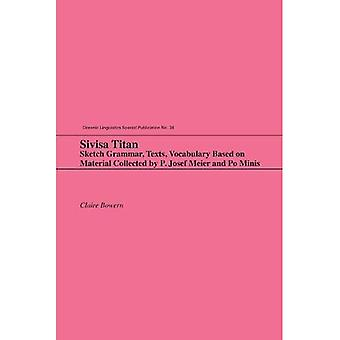 Sivisa Titan: Sketch Grammar, Texts, Vocabulary Based on Material Collected by P. Josef Meier and Po Minis